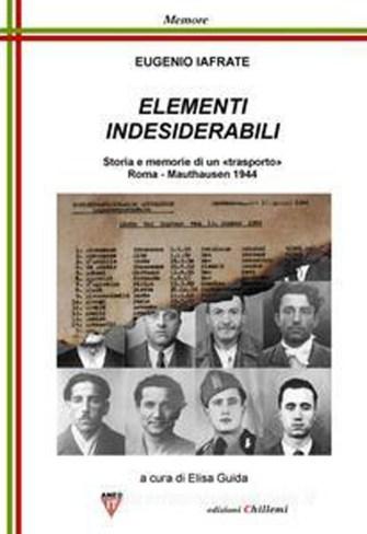 Elementi indesiderabili. Storia e memoria di un trasporto.Roma-Mauthausen 1944