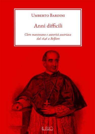 ANNI DIFFICILI Clero mantovano e autorità austriaca dal 1848 a Belfiore di UMBERTO BARDINI.jpg