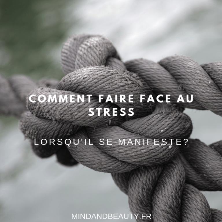 Mind & beauty - Comment faire face au stress lorsqu'il se manifeste?