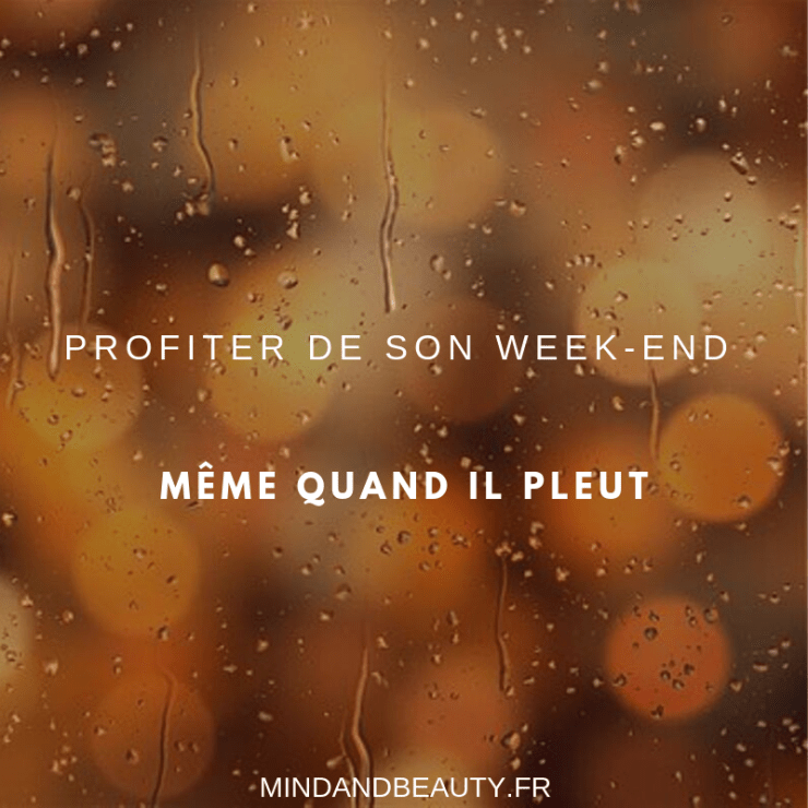 Mind and Beauty - Profiter de son week-end même quand il pleut