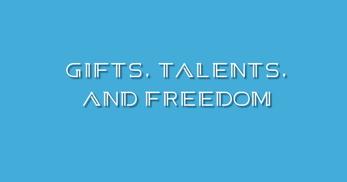Gifts, Talents, And Freedom