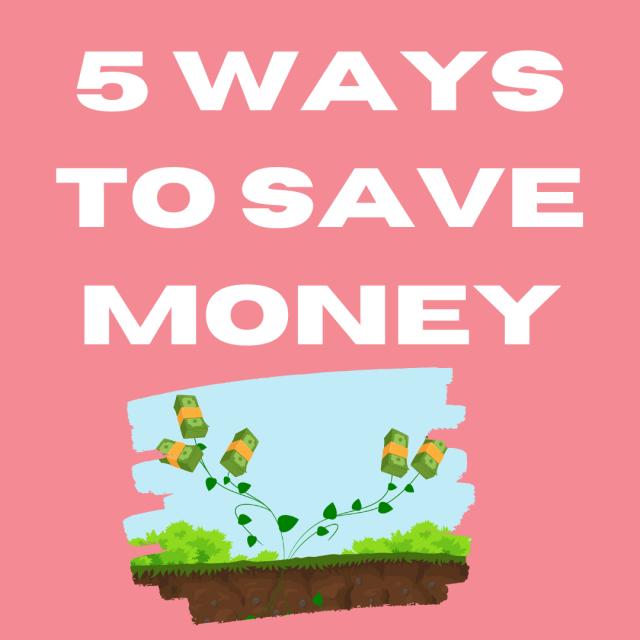 5 WAYS TO SAVE MONEY