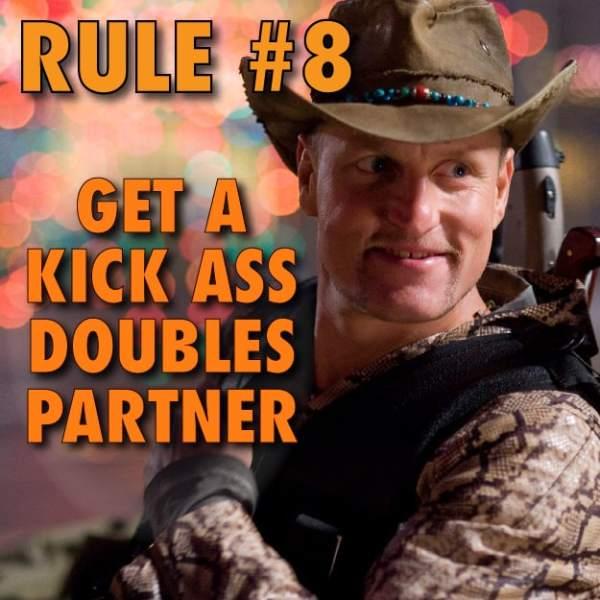Rule #8 - Get a kick ass doubles partner