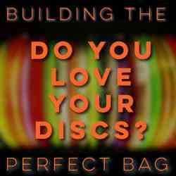Building the Perfect Bag | Do You Love Your Discs?