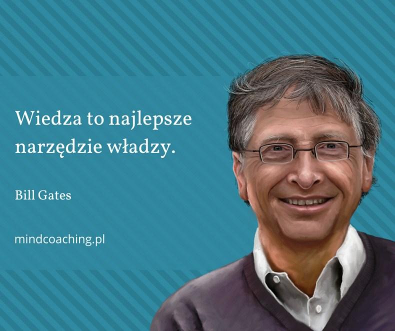 """Wiedza to najlepsze narzędzie władzy"""" mindcoaching Bill Gates"""