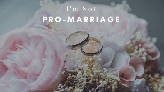 I'm not pro-marriage