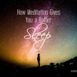 How Meditation Gives You a Better Sleep