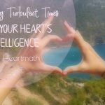 Navigating Turbulent Times Using Your Heart's Intelligence with Heartmath
