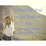 8 Wonderful Ways to Let Gratitude Flow (+ How to Make Gratitude Tea!)