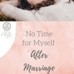 No Time for Myself After Marriage and Children