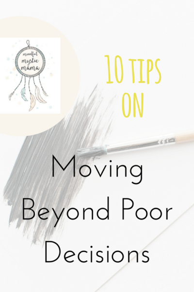 10 Tips on Moving Beyond Poor Decisions