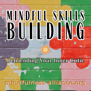 Mindful Skills Building Befriending Your Inner Critic
