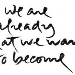 we are already what we want to become