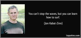 quote-you-can-t-stop-the-waves-but-you-can-learn-how-to-surf-jon-kabat-zinn-291732
