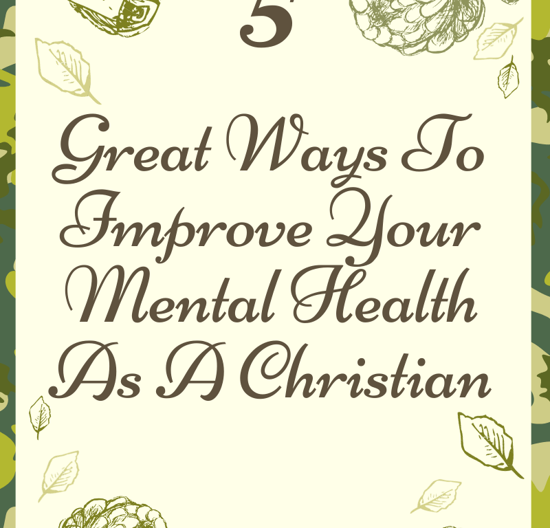 5 Great Ways To Improve Your Mental Health As A Christian