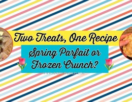 Two Treats One Recipe Warm Parfait or Frozen Crunch