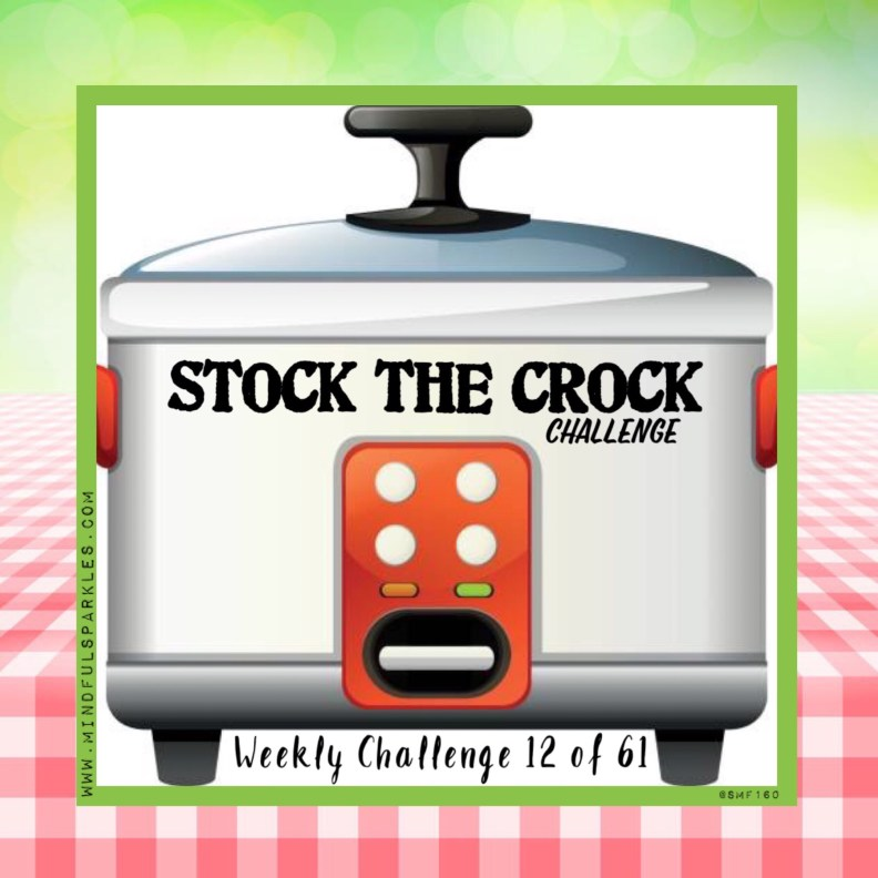 Weekly Challenge 12 of 61: Stock the Crock Challenge: Make One Slow-Cooker or Instant Pot Meal this week