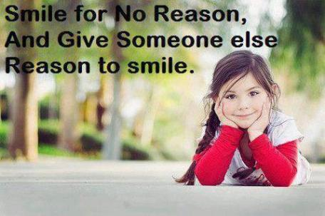 Smile for no reason and give someone else reason to smile