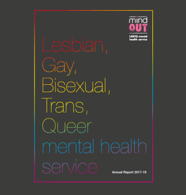 MindOut LGBTQ Mental Health Service Lesbian, Gay, Bisexual, Trans, Queer mental health service Annual Report 2017 - 2018