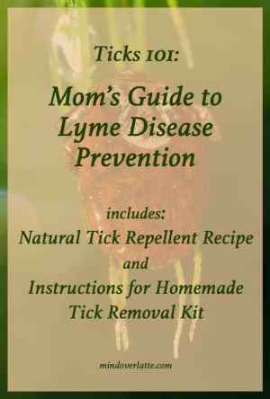 Ticks 101: Mom's Guide to Lyme Disease Prevention includes: Natural Tick Repellent Recipe and Instructions for Homemade Tick Removal Kit