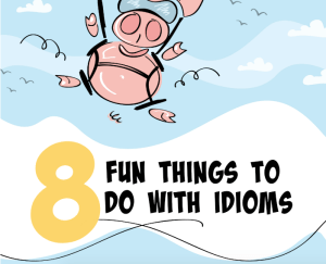 8 Fun Things to Do with Idioms
