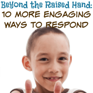 Beyond the Raised Hand: 10 More Engaging Ways to Respond