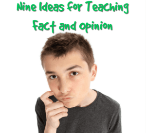 Ten Ideas for Teaching Fact and Opinion