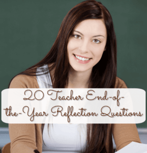 20 Teacher End of the Year Reflection Questions