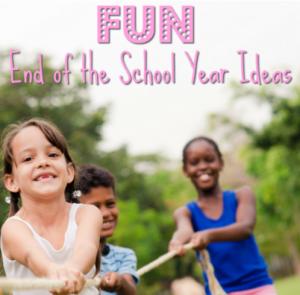 Fun End of the School Year Ideas