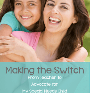 Making the Switch From Teacher to Advocate for My Special Needs Child
