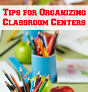Tips for Organizing Classroom Centers