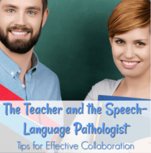 The Teacher and the Speech-Language Pathologist: Tips for Effective Collaboration