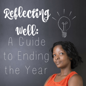 Reflecting Well: A Guide to Ending the Year