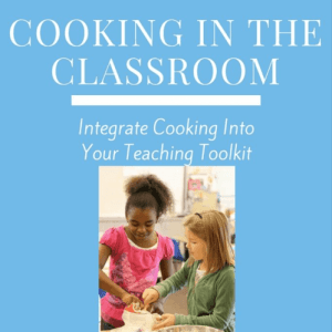 Integrate Cooking into Your Teaching Toolkit