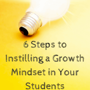 6 Steps to Instilling a Growth Mindset in Your Students