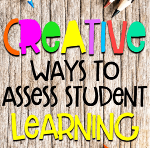 Creative Ways to Assess Student Learning