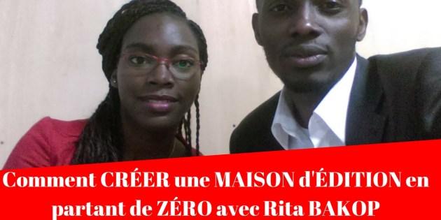 Comment CRÉER une MAISON d'ÉDITION en partant de ZÉRO avec Rita BAKOP