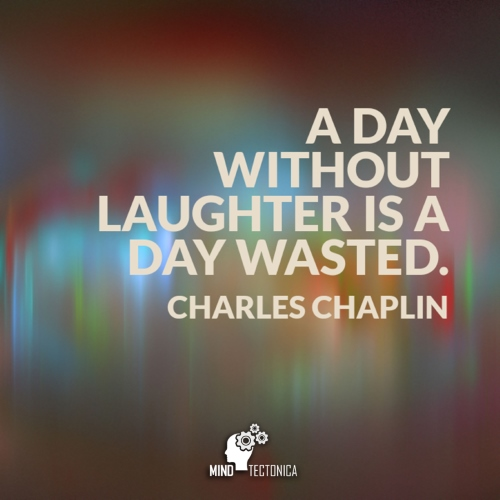 Citati in misli #42 - A day without laughter is a day wasted. - Charlie Chaplin - Mind Tectonica
