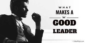 What Makes A Good Leader | Best Leadership Qualities
