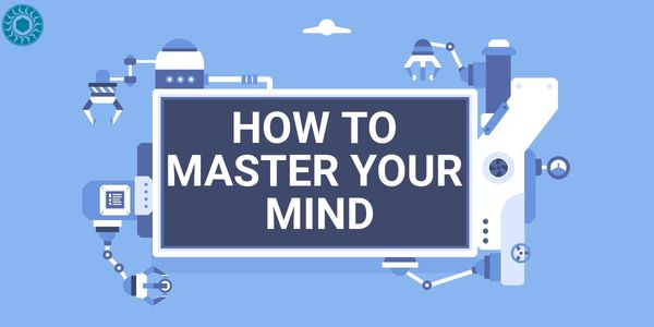 How to Master Your Mind