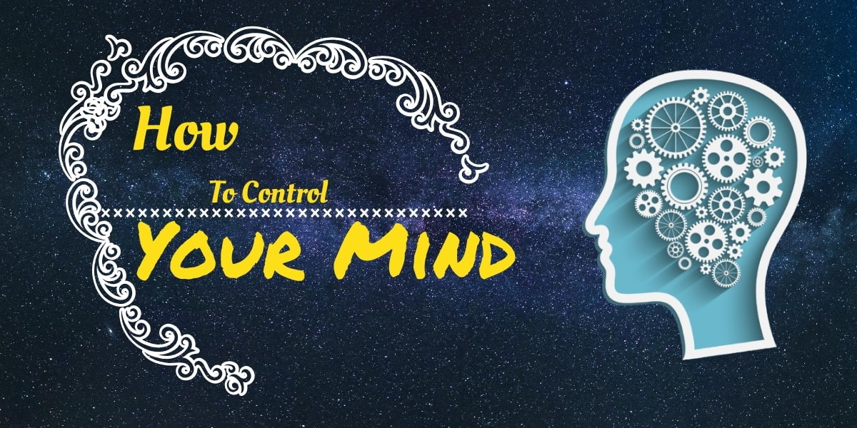 5 Most Practical Ways to Control Your Mind