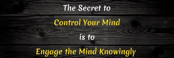 Quote: Engaging your mind to control it