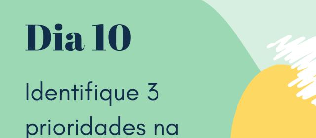 Dia 10 – Identifique 3 prioridades na sua vida