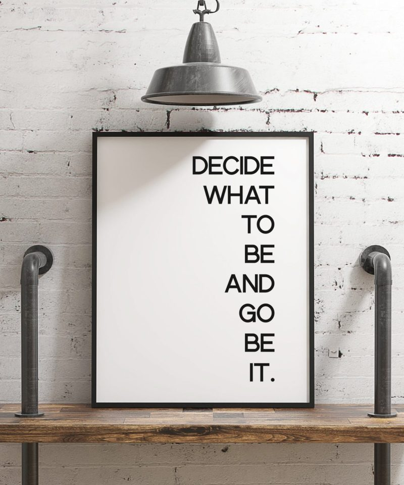 Decide What To Be And Go Be It Typography Print | Home Wall Decor | Minimalist Decor | Inspirational Motivational Print