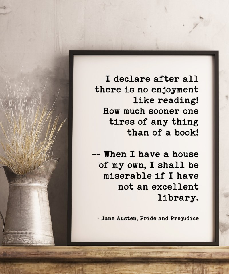 I declare after all there is no enjoyment like reading. ... miserable if I have not an excellent library. - Jane Austen Art Print