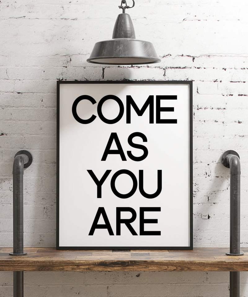 Come As You Are Minimalist Art Print - Minimalist Wall Decor - Black and White Poster Decor - Dorm Decor - Church Decor - Inspirational Art