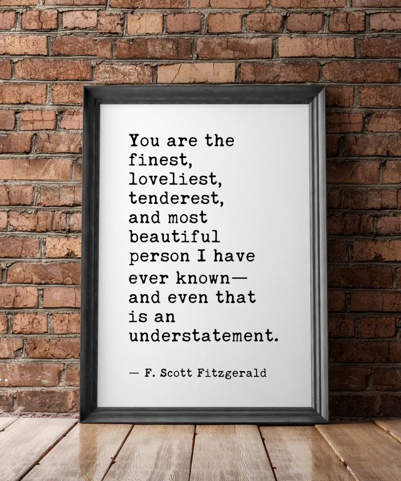 You are the finest, loveliest, tenderest, and most beautiful... | F. Scott Fitzgerald | Typography Print | Wall Decor | Wedding | Minimalist