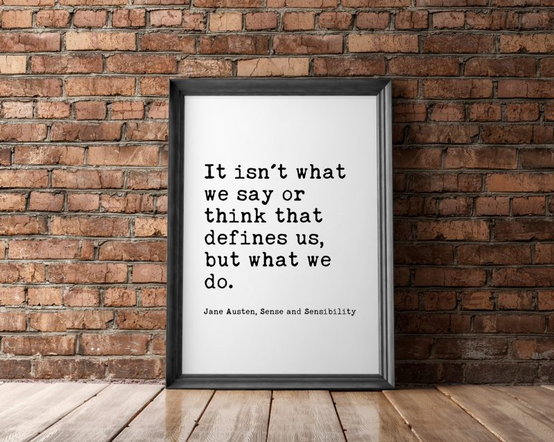 It isn't what we say or think that defines us, but what we do. - Jane Austen - Typography Print   Home Wall Decor   Minimalist Decor