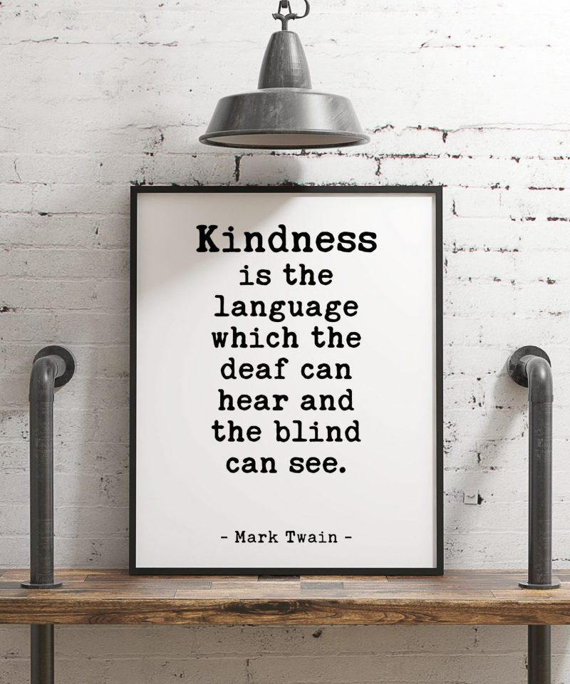 Kindness is the language which the deaf can hear and the blind can see. - Mark Twain Print // Wall Decor   Nursery   Typography Quotes