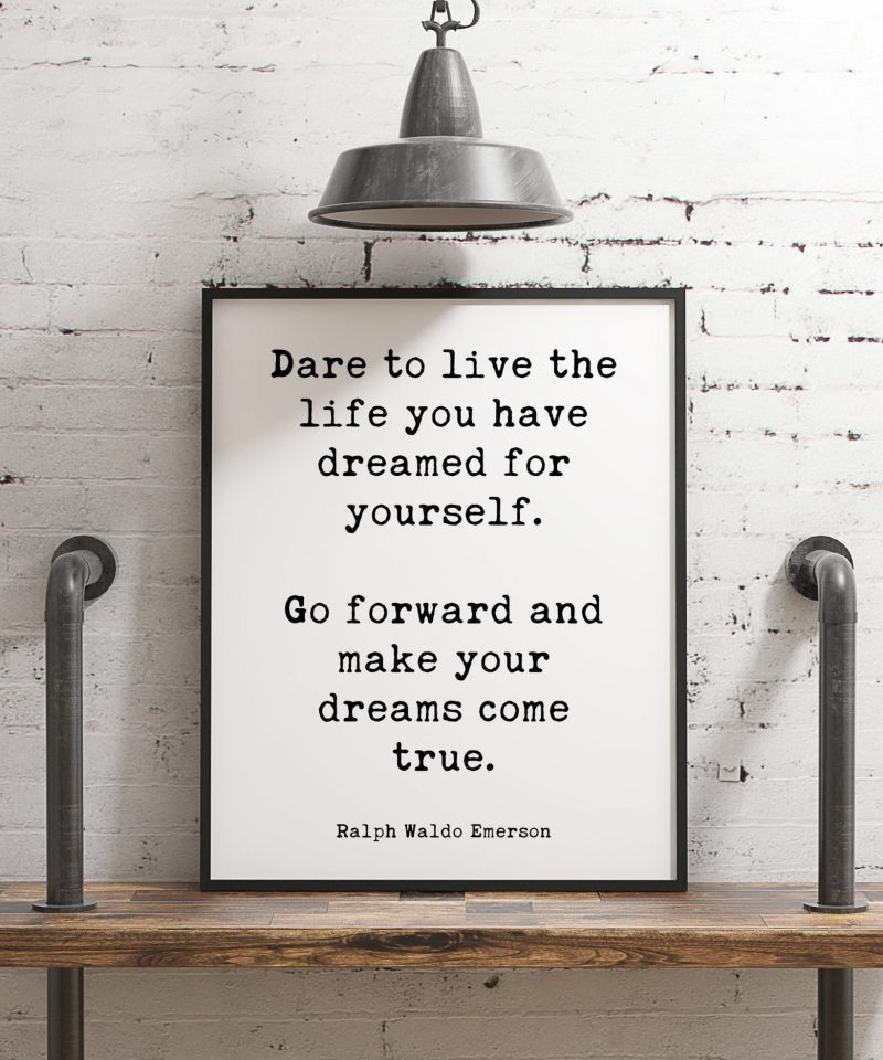 Dare to live the life you have dreamed for yourself. Ralph Waldo Emerson Typography Print   Inspiration   Home Wall Decor   Minimalist Decor